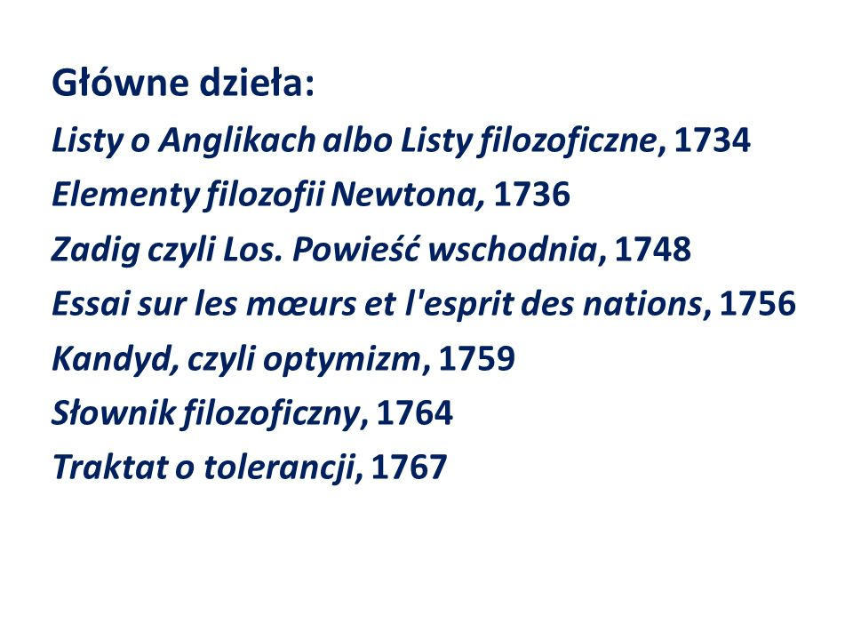 Główne dzieła: Listy o Anglikach albo Listy filozoficzne, 1734
