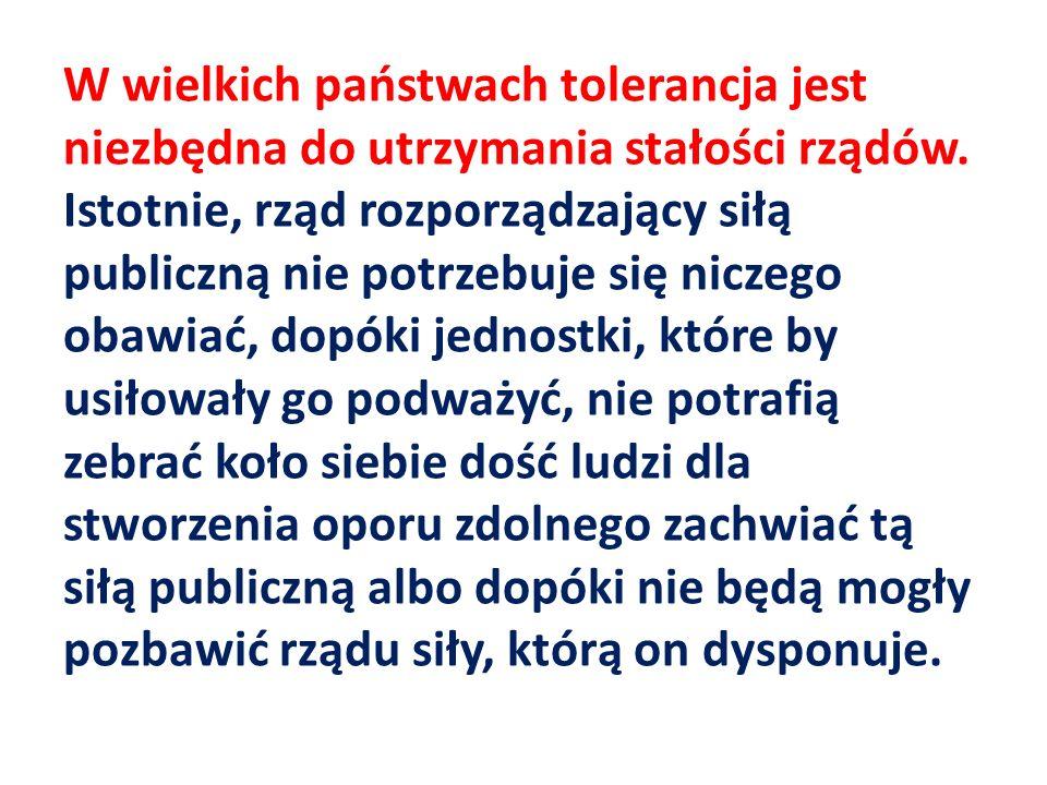 W wielkich państwach tolerancja jest niezbędna do utrzymania stałości rządów.