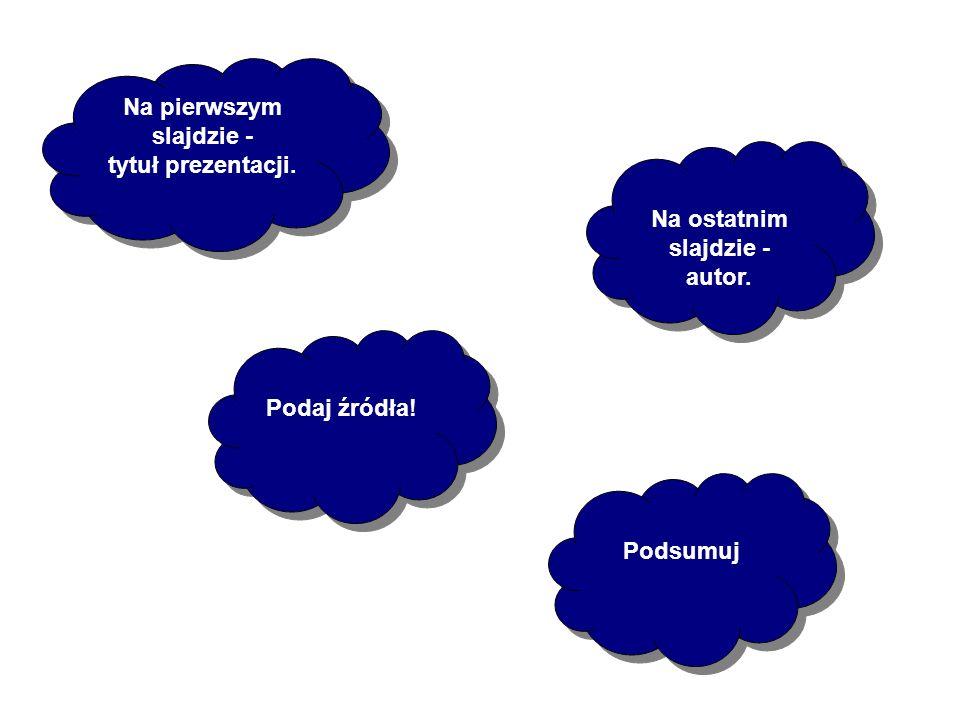 Na pierwszym slajdzie - Na ostatnim slajdzie - autor.