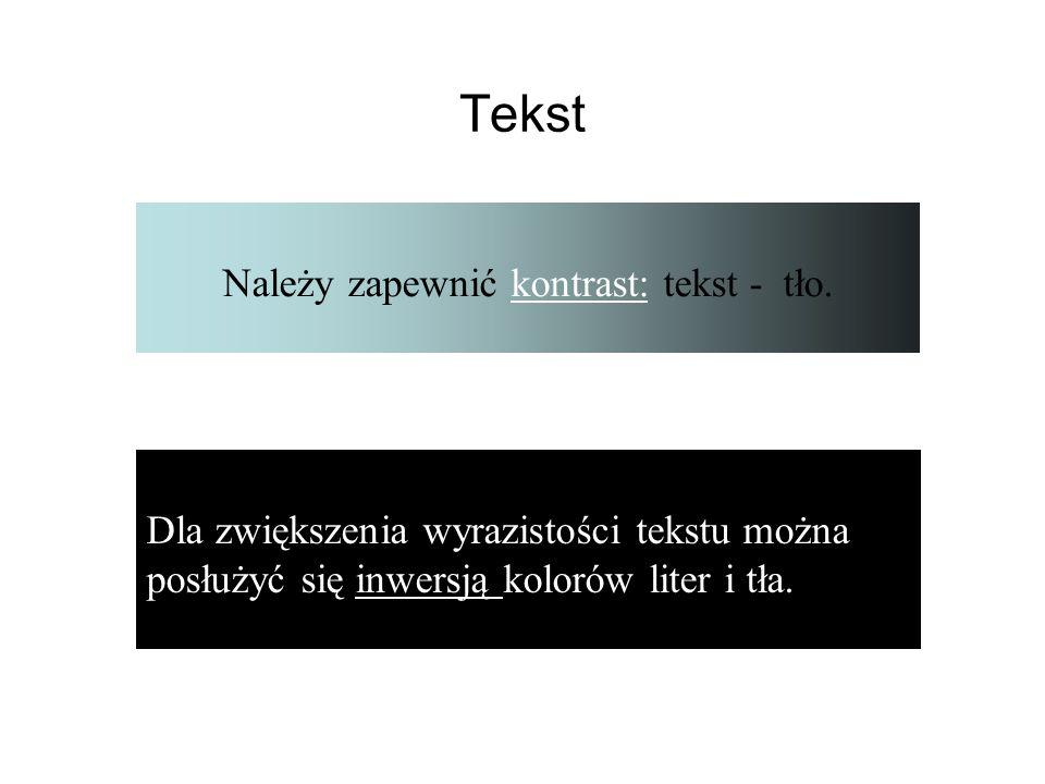 Należy zapewnić kontrast: tekst - tło.