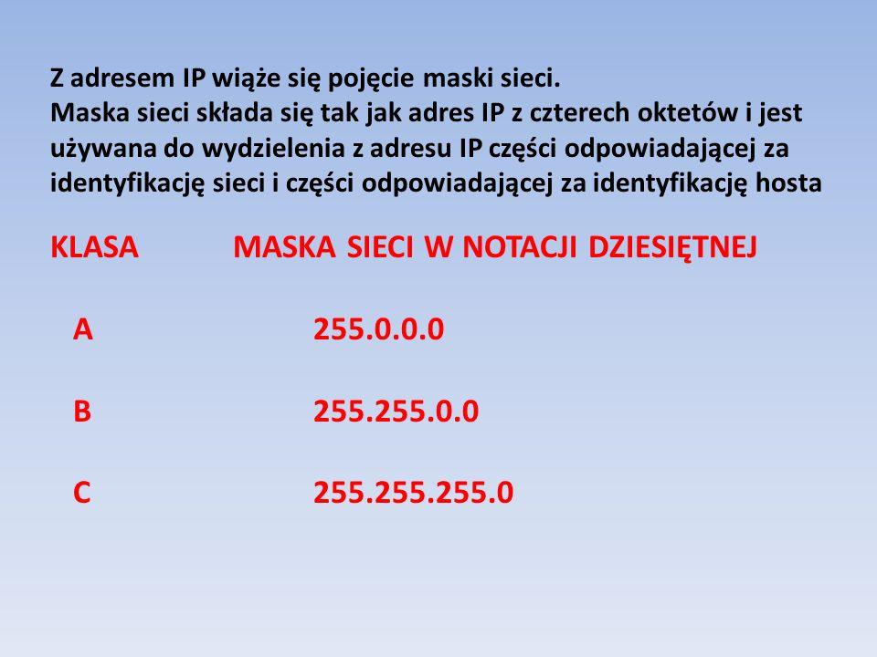 KLASA MASKA SIECI W NOTACJI DZIESIĘTNEJ A 255.0.0.0 B 255.255.0.0