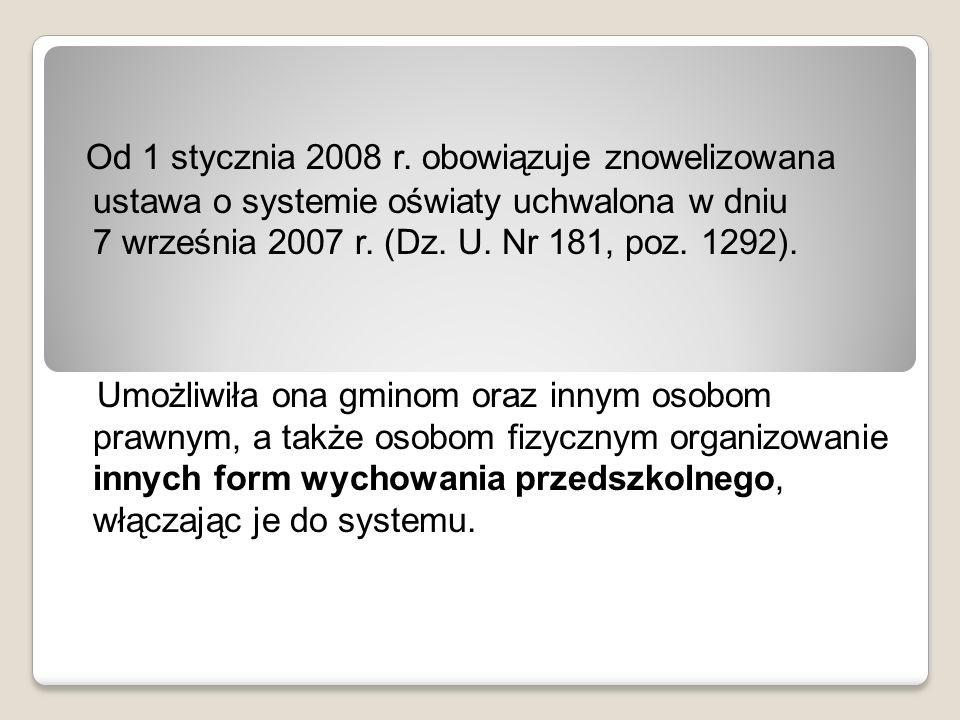Od 1 stycznia 2008 r. obowiązuje znowelizowana ustawa o systemie oświaty uchwalona w dniu 7 września 2007 r. (Dz. U. Nr 181, poz. 1292).