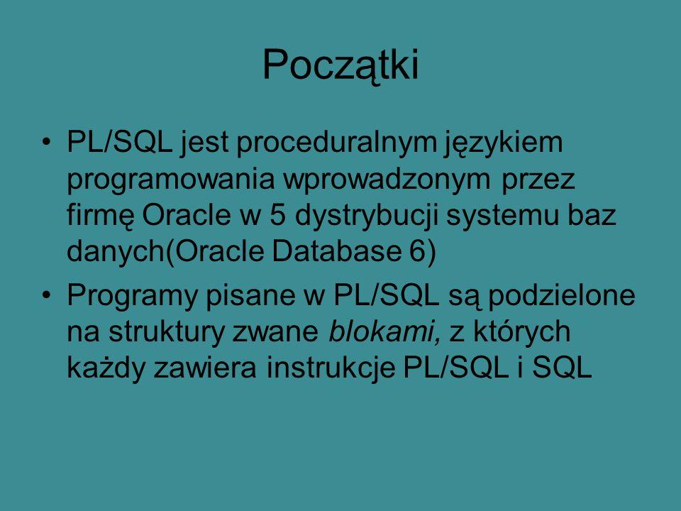 Początki PL/SQL jest proceduralnym językiem programowania wprowadzonym przez firmę Oracle w 5 dystrybucji systemu baz danych(Oracle Database 6)