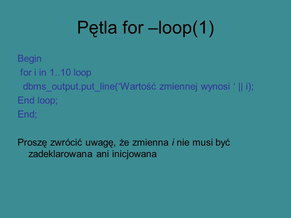 Pętla for –loop(1) Begin for i in 1..10 loop