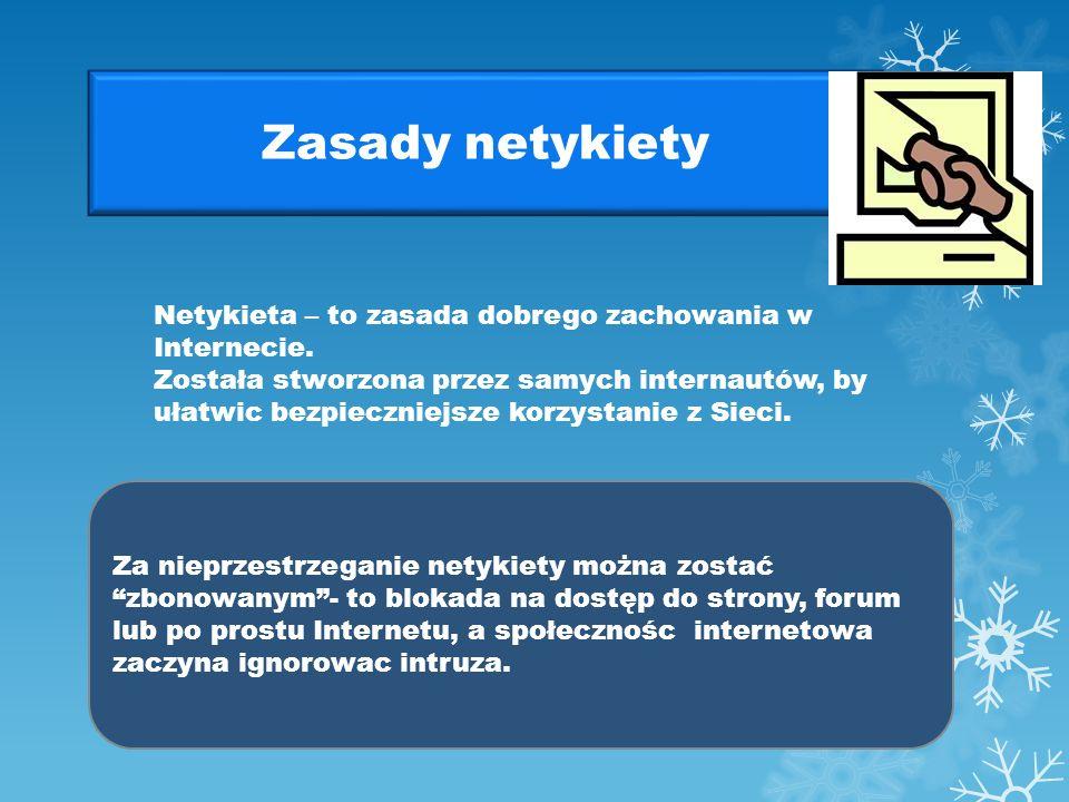 Zasady netykiety Netykieta – to zasada dobrego zachowania w Internecie.