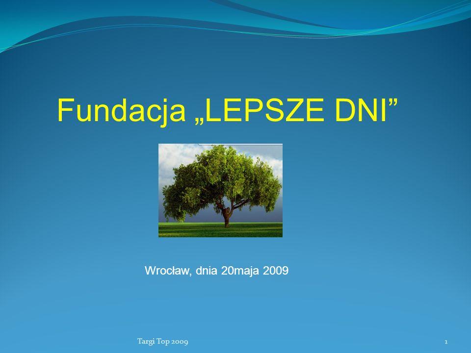 """Fundacja """"LEPSZE DNI Wrocław, dnia 20maja 2009 Fundacja Lepsze Dni"""