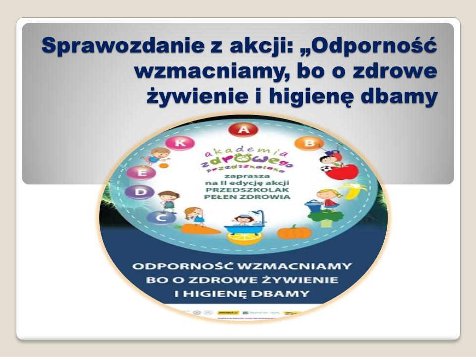 """Sprawozdanie z akcji: """"Odporność wzmacniamy, bo o zdrowe żywienie i higienę dbamy"""