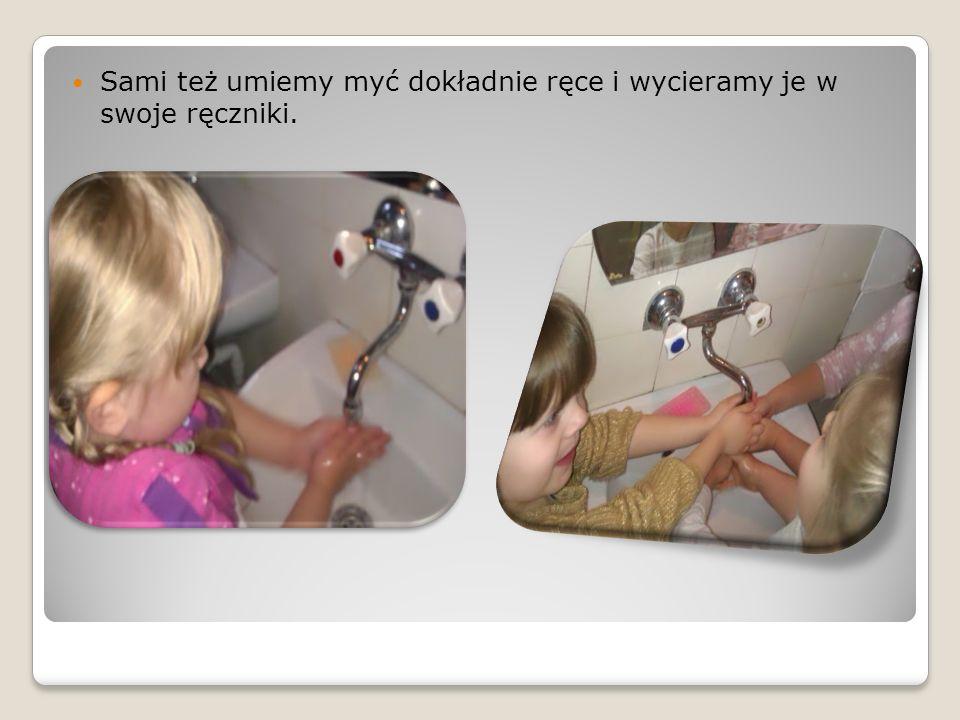 Sami też umiemy myć dokładnie ręce i wycieramy je w swoje ręczniki.