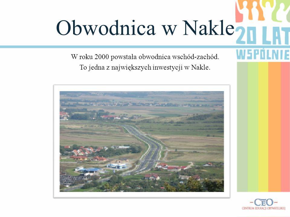 Obwodnica w Nakle W roku 2000 powstała obwodnica wschód-zachód.