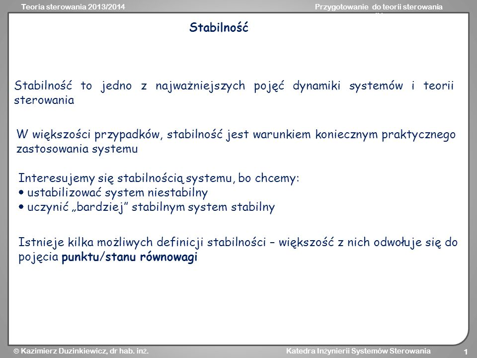 Stabilność Stabilność to jedno z najważniejszych pojęć dynamiki systemów i teorii sterowania.