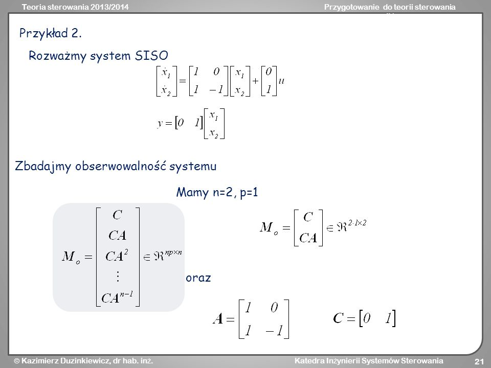 Przykład 2. Rozważmy system SISO Zbadajmy obserwowalność systemu Mamy n=2, p=1 oraz