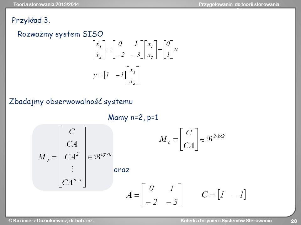 Przykład 3. Rozważmy system SISO Zbadajmy obserwowalność systemu Mamy n=2, p=1 oraz