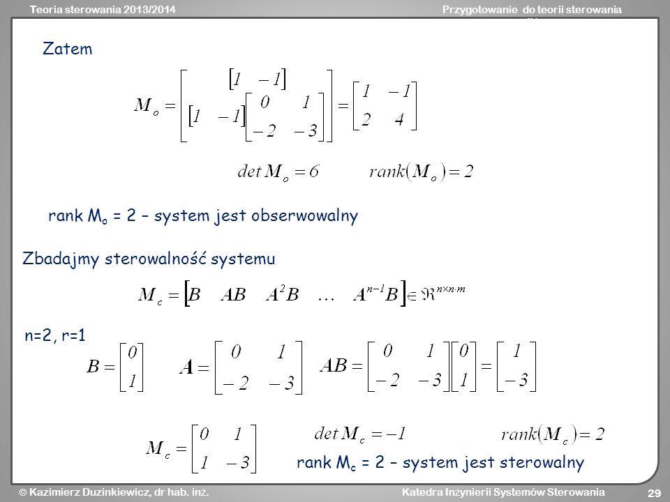 Zatem rank Mo = 2 – system jest obserwowalny. Zbadajmy sterowalność systemu.