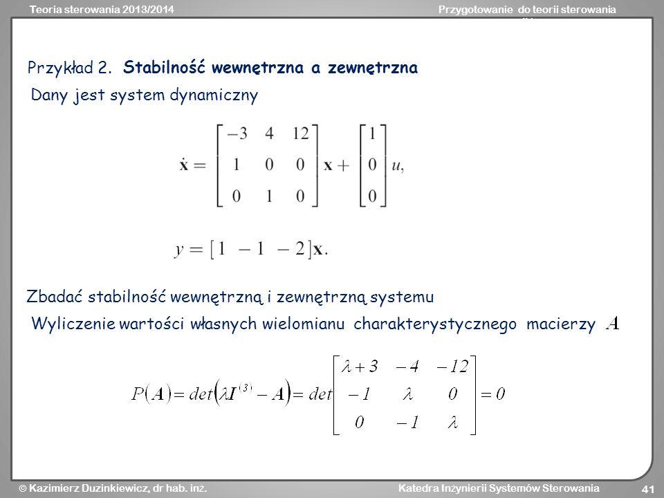 Przykład 2. Stabilność wewnętrzna a zewnętrzna. Dany jest system dynamiczny. Zbadać stabilność wewnętrzną i zewnętrzną systemu.
