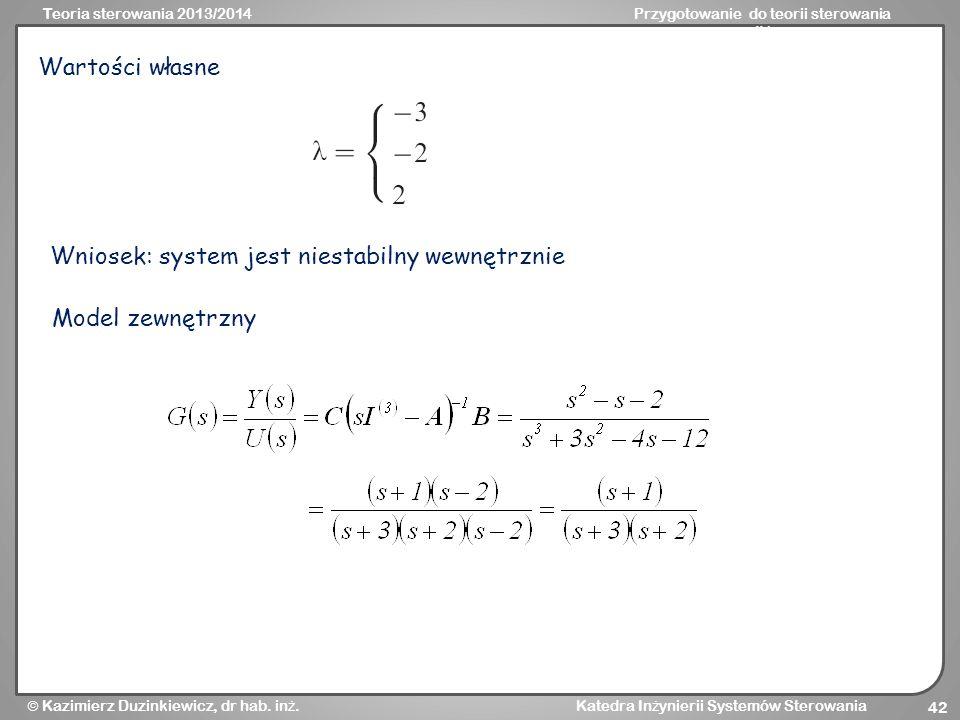 Wartości własne Wniosek: system jest niestabilny wewnętrznie Model zewnętrzny