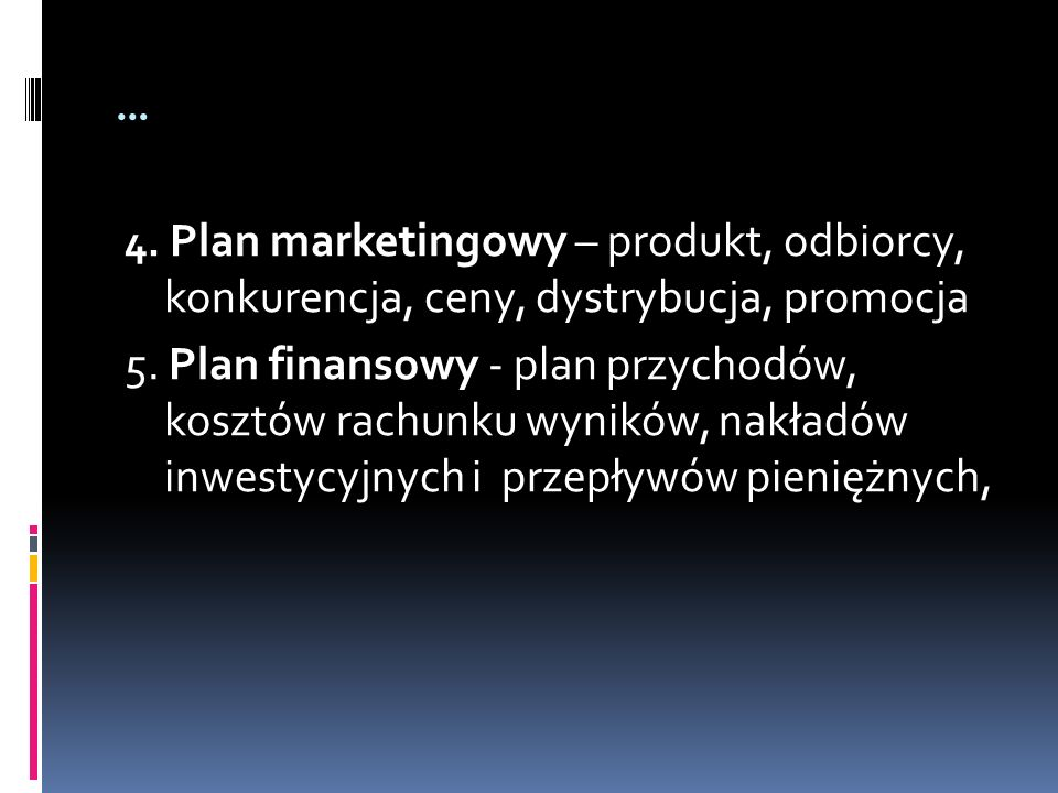 … 4. Plan marketingowy – produkt, odbiorcy, konkurencja, ceny, dystrybucja, promocja.