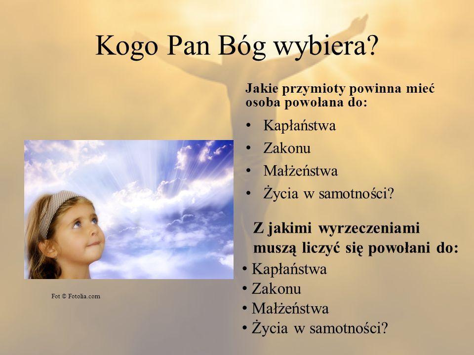 Kogo Pan Bóg wybiera Jakie przymioty powinna mieć osoba powołana do: Kapłaństwa. Zakonu. Małżeństwa.