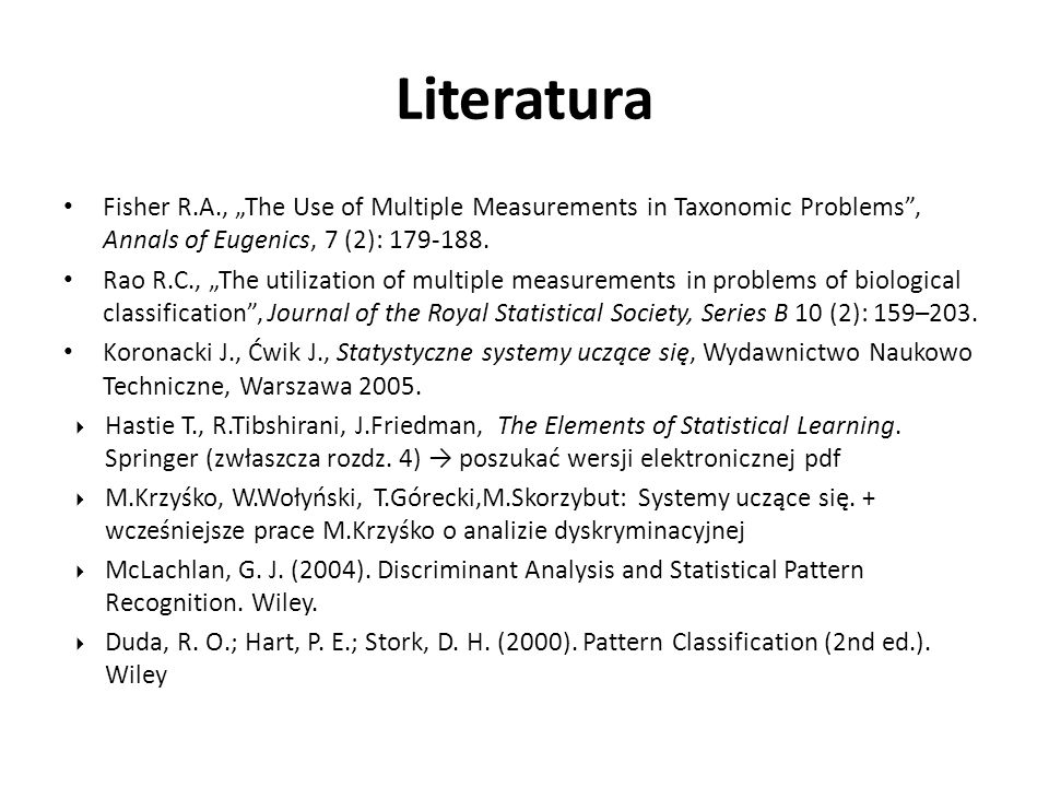 "Literatura Fisher R.A., ""The Use of Multiple Measurements in Taxonomic Problems , Annals of Eugenics, 7 (2): 179-188."