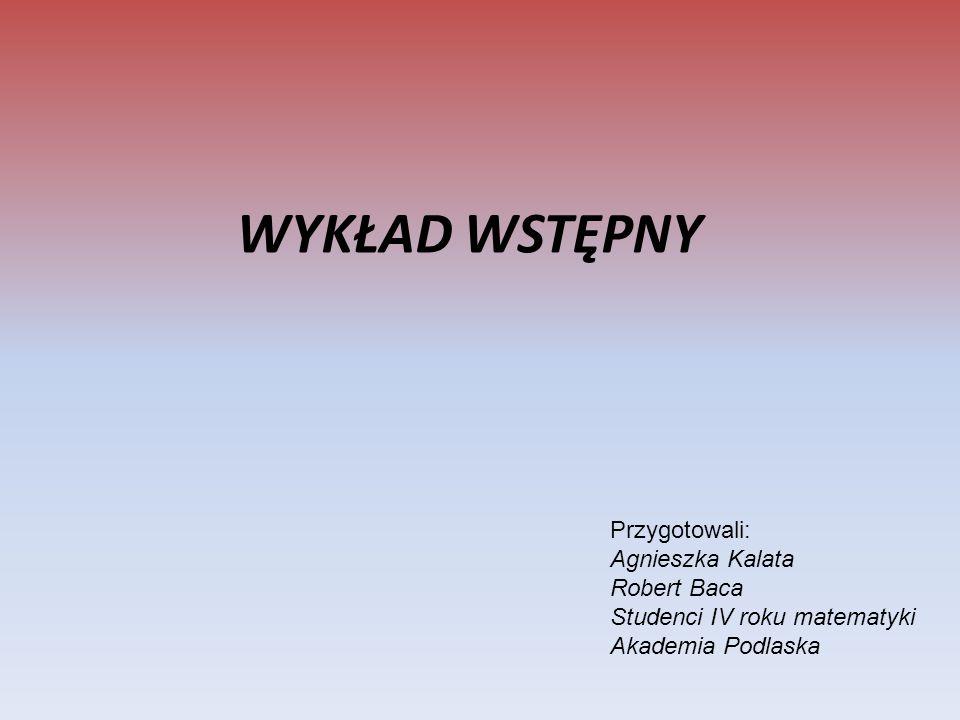 WYKŁAD WSTĘPNY Przygotowali: Agnieszka Kalata Robert Baca