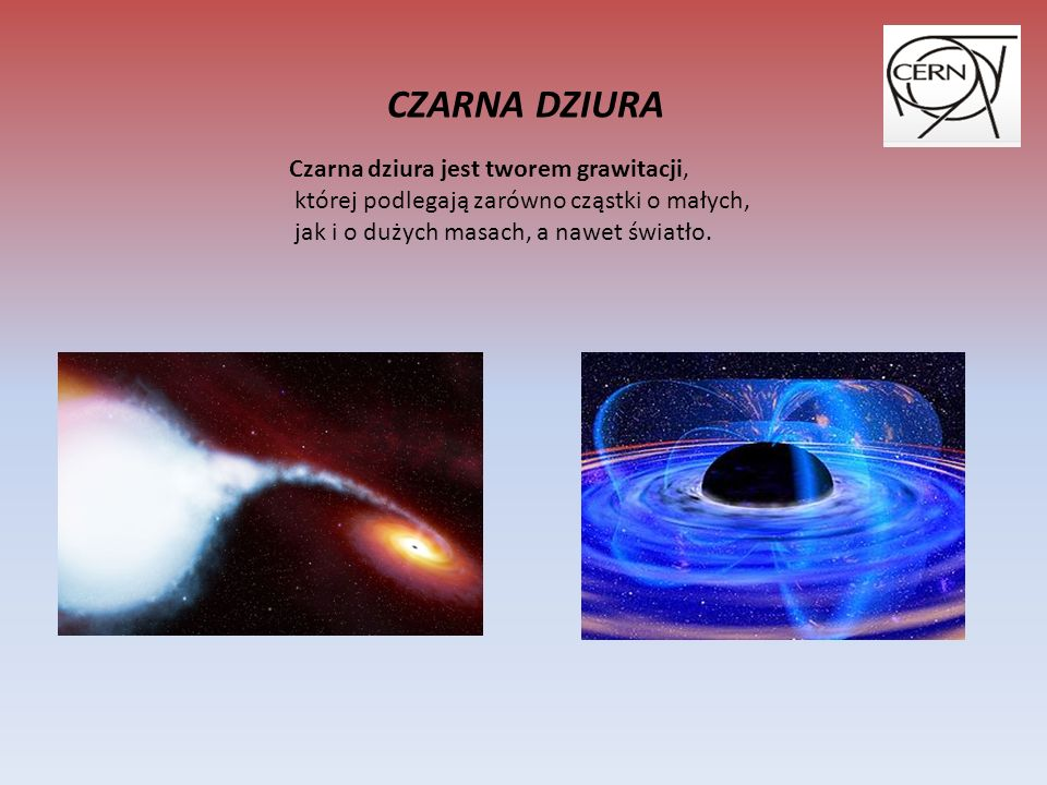 CZARNA DZIURA Czarna dziura jest tworem grawitacji,