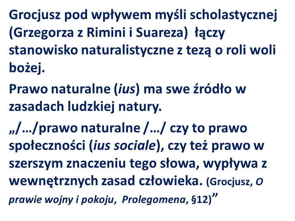 Grocjusz pod wpływem myśli scholastycznej (Grzegorza z Rimini i Suareza) łączy stanowisko naturalistyczne z tezą o roli woli bożej.