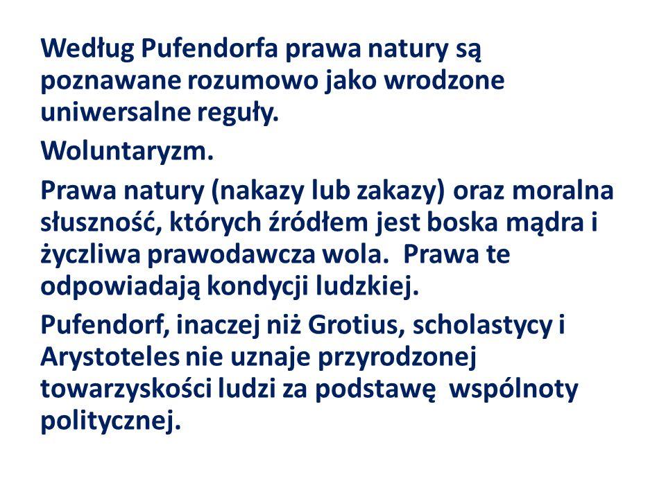 Według Pufendorfa prawa natury są poznawane rozumowo jako wrodzone uniwersalne reguły.