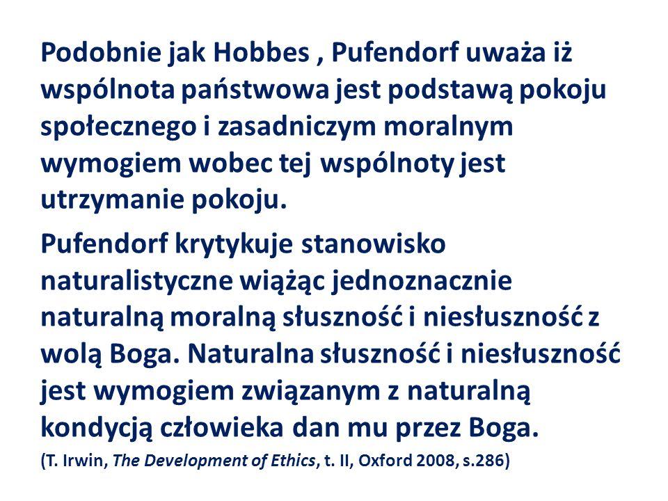 Podobnie jak Hobbes , Pufendorf uważa iż wspólnota państwowa jest podstawą pokoju społecznego i zasadniczym moralnym wymogiem wobec tej wspólnoty jest utrzymanie pokoju.