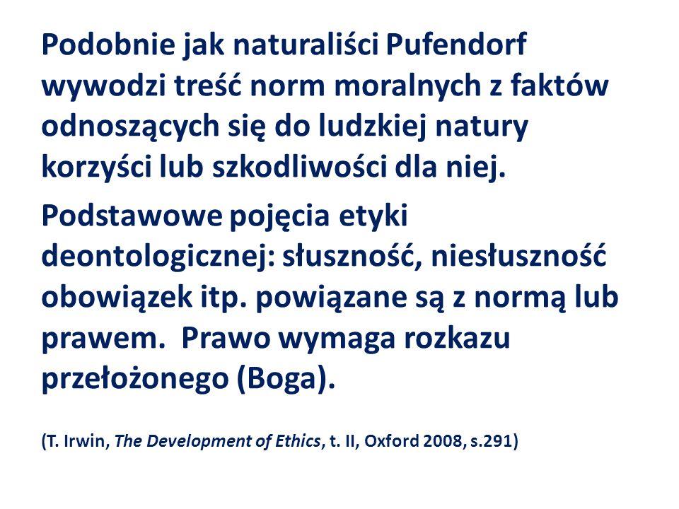 Podobnie jak naturaliści Pufendorf wywodzi treść norm moralnych z faktów odnoszących się do ludzkiej natury korzyści lub szkodliwości dla niej.