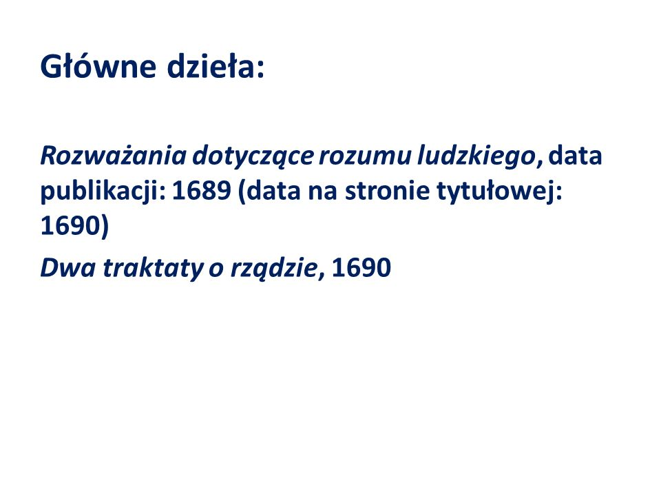 Główne dzieła: Rozważania dotyczące rozumu ludzkiego, data publikacji: 1689 (data na stronie tytułowej: 1690)