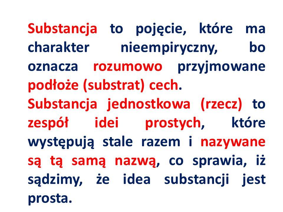 Substancja to pojęcie, które ma charakter nieempiryczny, bo oznacza rozumowo przyjmowane podłoże (substrat) cech.