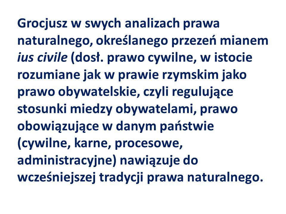 Grocjusz w swych analizach prawa naturalnego, określanego przezeń mianem ius civile (dosł.