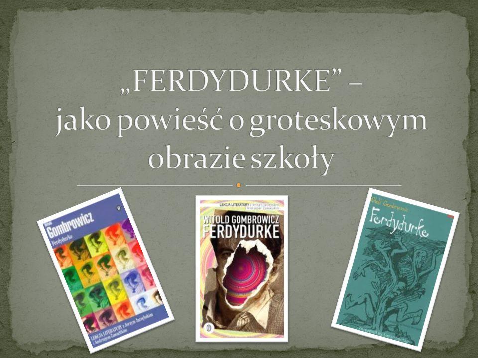 """""""FERDYDURKE – jako powieść o groteskowym obrazie szkoły"""