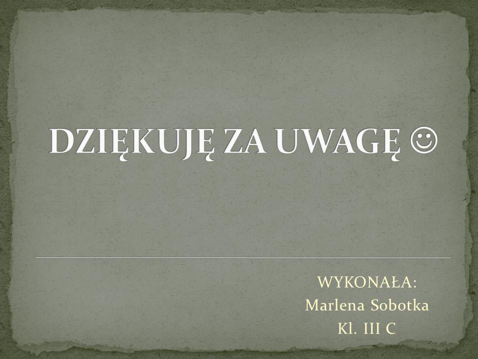 DZIĘKUJĘ ZA UWAGĘ  WYKONAŁA: Marlena Sobotka Kl. III C