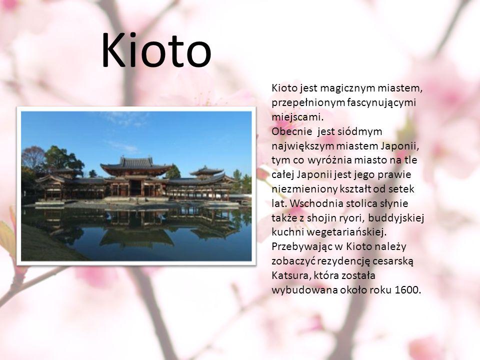 Kioto Kioto jest magicznym miastem, przepełnionym fascynującymi miejscami.