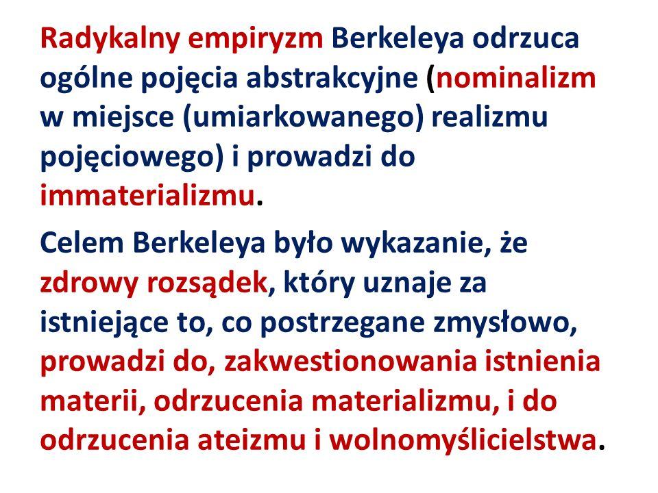 Radykalny empiryzm Berkeleya odrzuca ogólne pojęcia abstrakcyjne (nominalizm w miejsce (umiarkowanego) realizmu pojęciowego) i prowadzi do immaterializmu.