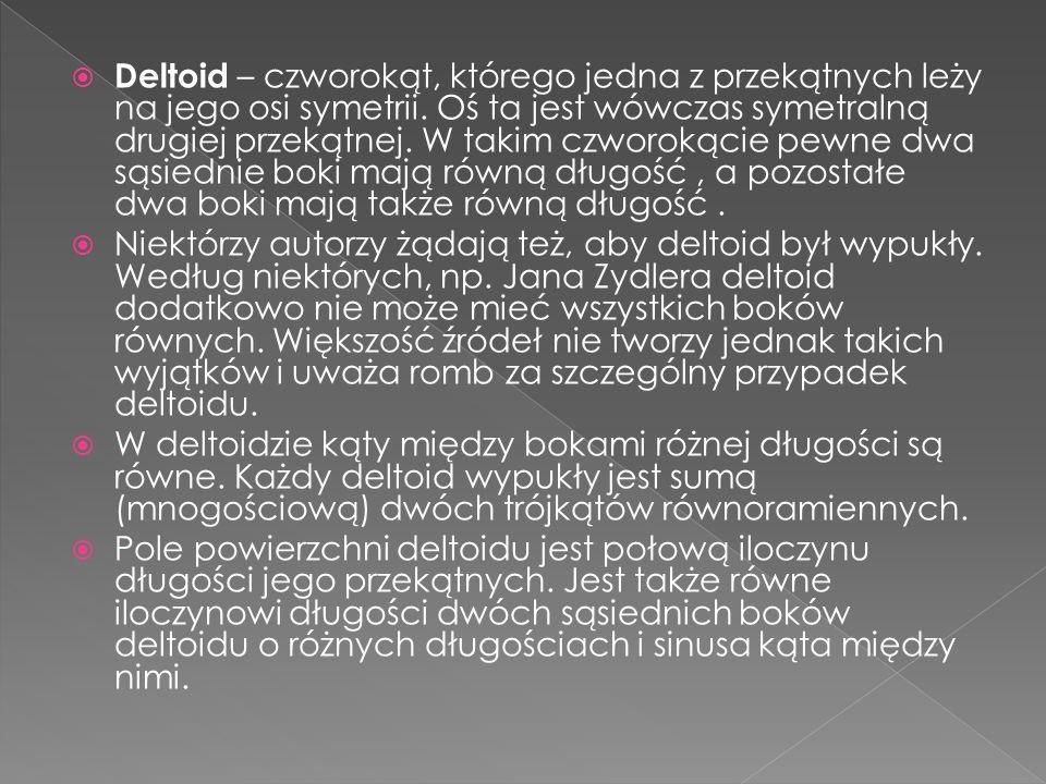 Deltoid – czworokąt, którego jedna z przekątnych leży na jego osi symetrii. Oś ta jest wówczas symetralną drugiej przekątnej. W takim czworokącie pewne dwa sąsiednie boki mają równą długość , a pozostałe dwa boki mają także równą długość .