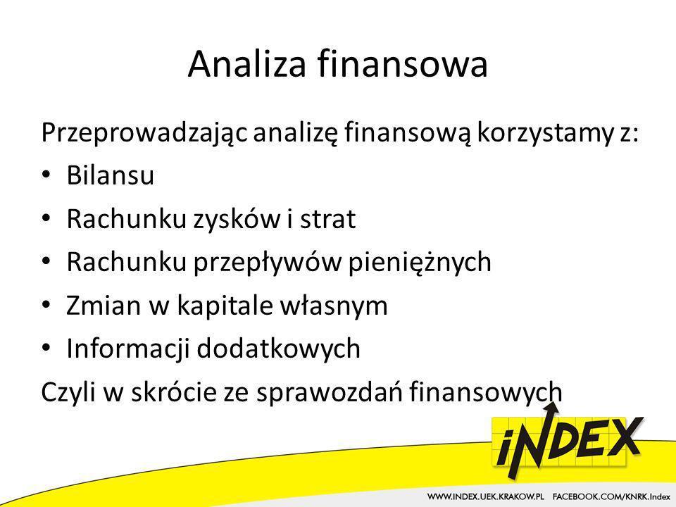 Analiza finansowa Przeprowadzając analizę finansową korzystamy z: