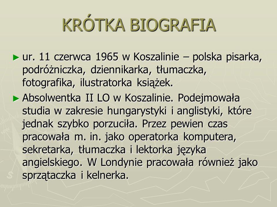 KRÓTKA BIOGRAFIA ur. 11 czerwca 1965 w Koszalinie – polska pisarka, podróżniczka, dziennikarka, tłumaczka, fotografika, ilustratorka książek.
