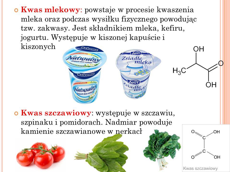 Kwas mlekowy: powstaje w procesie kwaszenia mleka oraz podczas wysiłku fizycznego powodując tzw. zakwasy. Jest składnikiem mleka, kefiru, jogurtu. Występuje w kiszonej kapuście i kiszonych ogórkach.