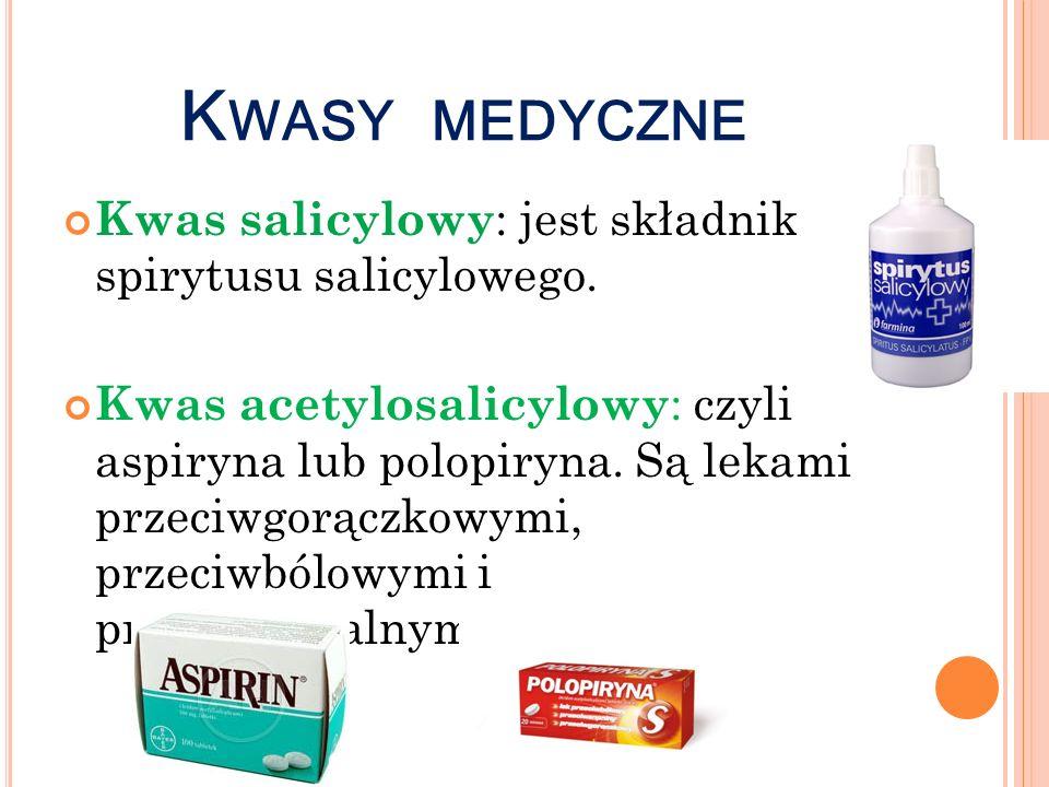 Kwasy medyczne Kwas salicylowy: jest składnikiem spirytusu salicylowego.