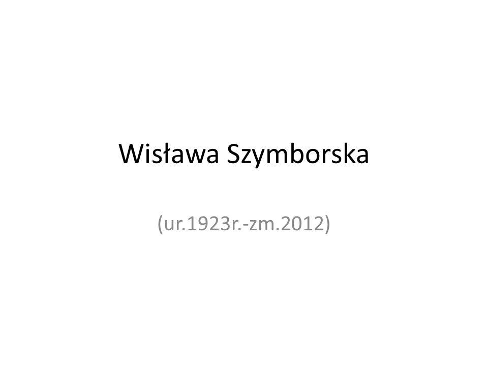Wisława Szymborska (ur.1923r.-zm.2012)