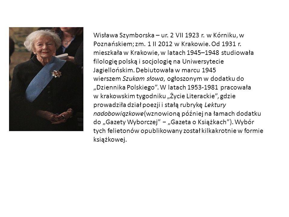 Wisława Szymborska – ur. 2 VII 1923 r. w Kórniku, w Poznańskiem; zm