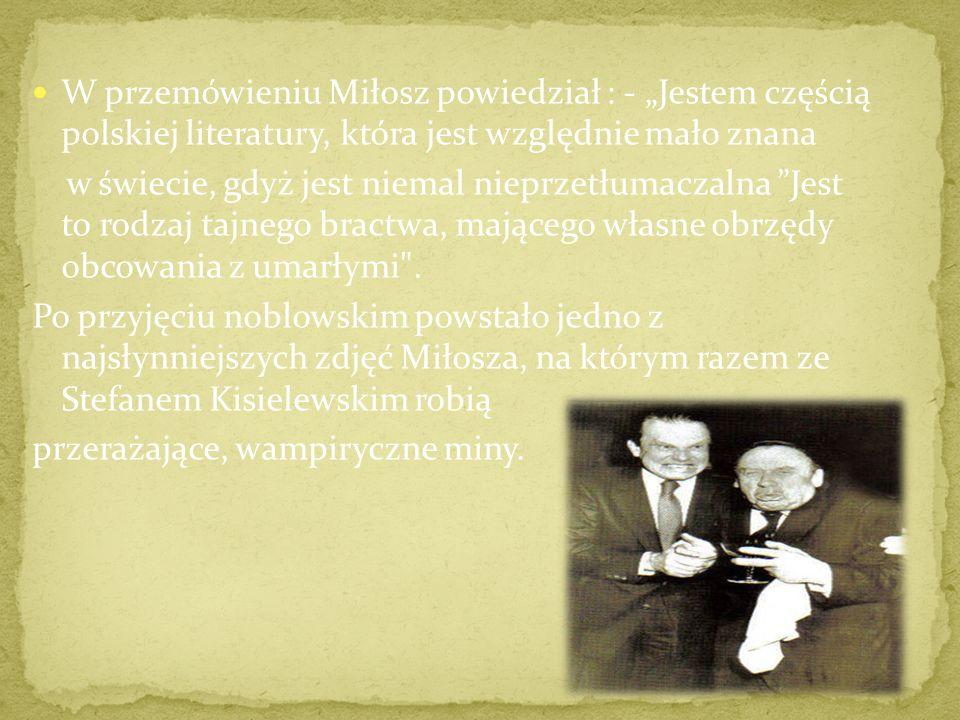 """W przemówieniu Miłosz powiedział : - """"Jestem częścią polskiej literatury, która jest względnie mało znana"""