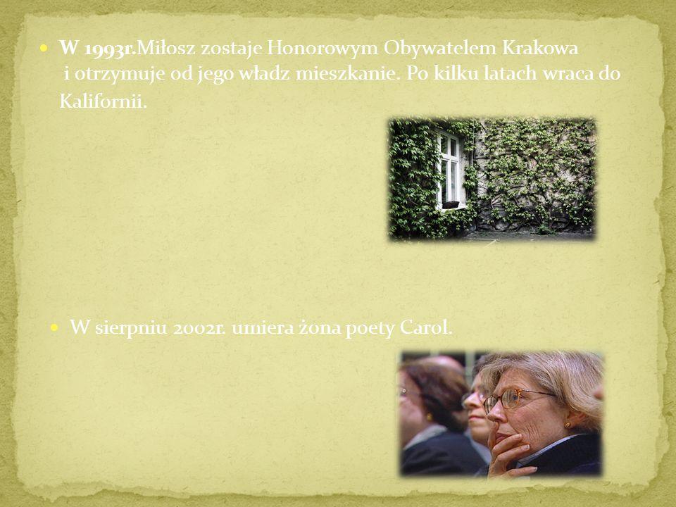 W 1993r.Miłosz zostaje Honorowym Obywatelem Krakowa i otrzymuje od jego władz mieszkanie. Po kilku latach wraca do Kalifornii.