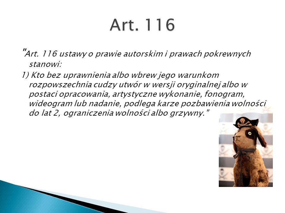 Art. 116 Art. 116 ustawy o prawie autorskim i prawach pokrewnych stanowi: