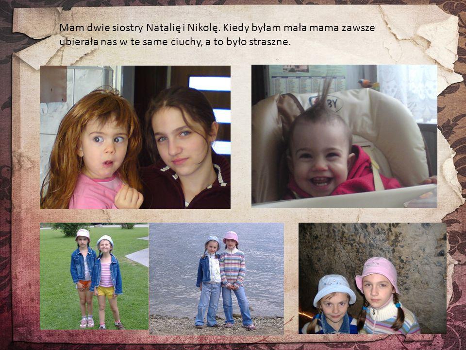 Mam dwie siostry Natalię i Nikolę