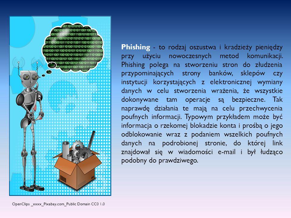Phishing - to rodzaj oszustwa i kradzieży pieniędzy przy użyciu nowoczesnych metod komunikacji. Phishing polega na stworzeniu stron do złudzenia przypominających strony banków, sklepów czy instytucji korzystających z elektronicznej wymiany danych w celu stworzenia wrażenia, że wszystkie dokonywane tam operacje są bezpieczne. Tak naprawdę działania te mają na celu przechwycenia poufnych informacji. Typowym przykładem może być informacja o rzekomej blokadzie konta i prośbą o jego odblokowanie wraz z podaniem wszelkich poufnych danych na podrobionej stronie, do której link znajdował się w wiadomości e-mail i był łudząco podobny do prawdziwego.