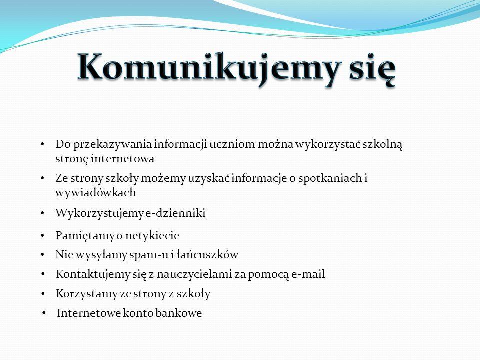 Komunikujemy się Do przekazywania informacji uczniom można wykorzystać szkolną stronę internetowa.