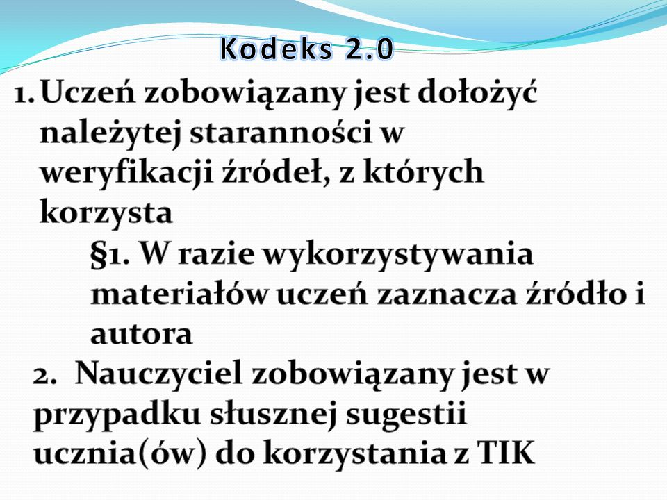 Kodeks 2.0 Uczeń zobowiązany jest dołożyć należytej staranności w weryfikacji źródeł, z których korzysta.