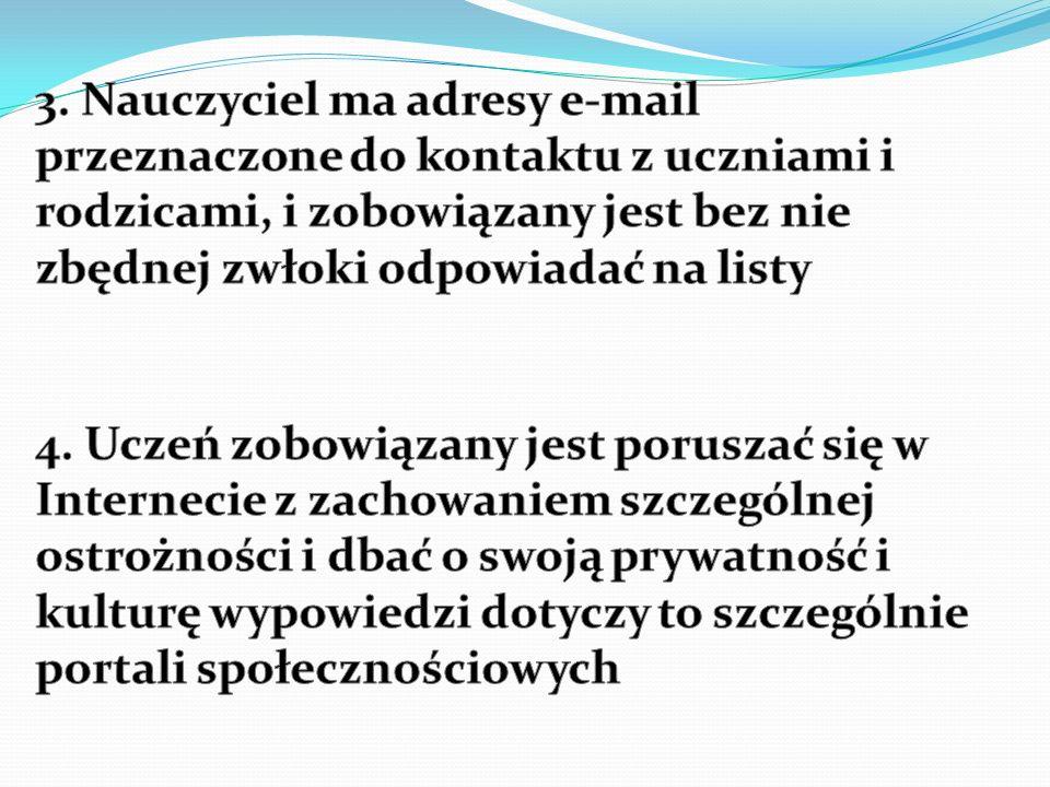 3. Nauczyciel ma adresy e-mail przeznaczone do kontaktu z uczniami i rodzicami, i zobowiązany jest bez nie zbędnej zwłoki odpowiadać na listy